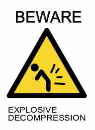 Beware Explosive Decompression